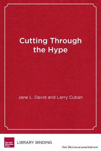Cutting Through the Hype: The Essential Guide to School Reform (Hardback)