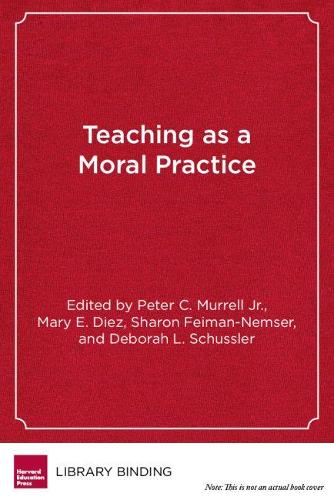 Teaching as Moral Practice: Defining, Developing, and Assessing Professional Dispositions in Teacher Education (Hardback)