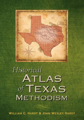 Historical Atlas of Texas Methodism (Hardback)