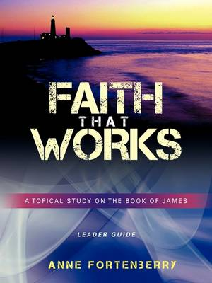 Faith That Works Leader Guide (Paperback)