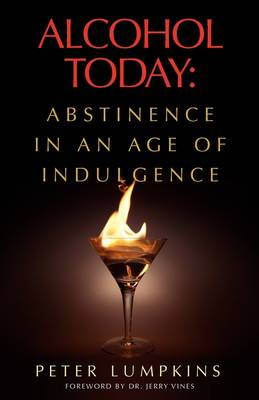 Alcohol Today: Abstinence in an Age of Indulgence (Paperback)