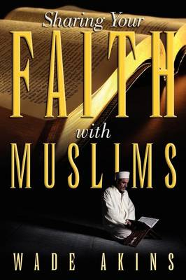 Sharing Your Faith with Muslims (Paperback)