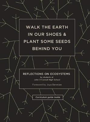 Walk the Earth in Our Shoes and Plant Some Seeds Behind You (Paperback)