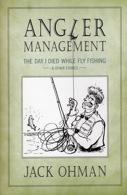 Angler Management: The Day I Died While Fly Fishing and Other Stories (Hardback)