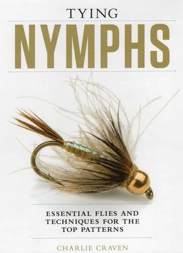 Tying Nymphs: Essential Flies and Techniques for the Top Patterns (Hardback)