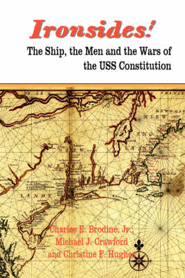 IRONSIDES! The Ship, the Men and the Wars of the USS Constitution (Paperback)