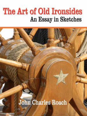The Art of Old Ironsides: An Essay in Sketches (Paperback)