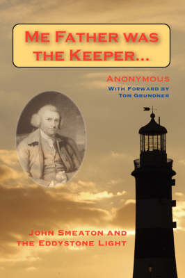 Me Father Was the Keeper: John Smeaton and the Eddystone Light (Paperback)