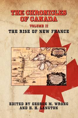 THE Chronicles of Canada: Volume II - The Rise of New France (Paperback)
