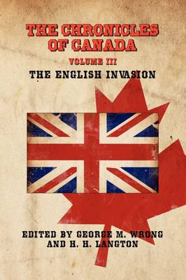 THE Chronicles of Canada: Volume III - The English Invasion (Paperback)