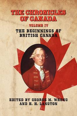 THE Chronicles of Canada: Volume IV - The Beginnings of British Canada (Paperback)