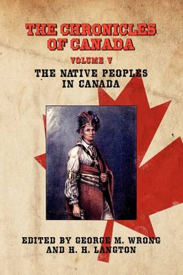 THE Chronicles of Canada: Volume V - The Native Peoples of Canada (Paperback)