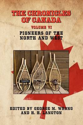 THE Chronicles of Canada: Volume VI - Pioneers of the North and West (Paperback)