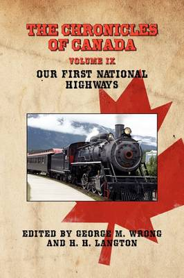 THE Chronicles of Canada: Volume IX - Our First National Highways (Paperback)