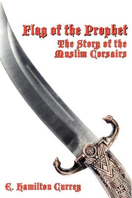 Flag of the Prophet: The Story of the Muslim Corsairs (Paperback)