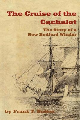 THE Cruise of the Cachalot: The Story of a New Bedford Whaler (Paperback)