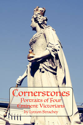 Cornerstones: Portraits of Four Eminent Victorians (Paperback)