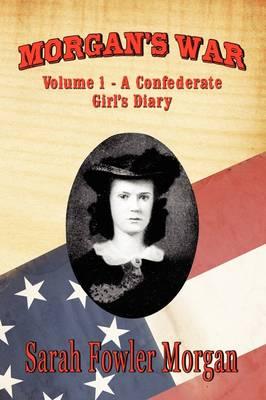 Morgan's War: Volume 1 - A Confederate Girl's Diary (Paperback)