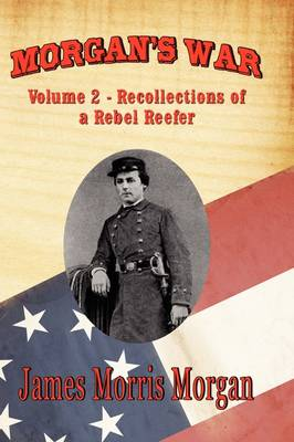 Morgan's War: Volume 2 - Recollections of a Rebel Reefer (Paperback)