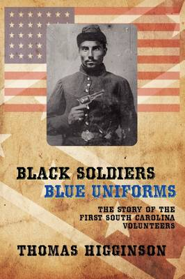 Black Soldiers / Blue Uniforms: The Story of the First South Carolina Volunteers (Paperback)