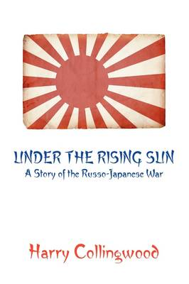 Under the Rising Sun: A Story of the Russo-Japanese War (Paperback)
