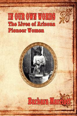 In Our Own Words: The Lives of Arizona Pioneer Women (Paperback)