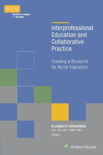 Interprofessional Education and Collaborative Practice: Creating a Blueprint for Nurse Educators (Paperback)