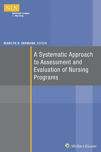 A Systematic Approach to Assessment and Evaluation of Nursing Programs - NLN (Paperback)