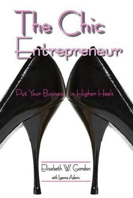 The Chic Entrepreneur: Put Your Business in Higher Heels (Paperback)