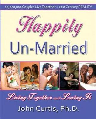 Happily Un-Married: Living Together and Loving It (Paperback)