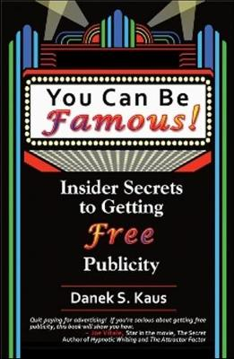 You Can Be Famous: Insider Secrets to Getting Free Publicity (Paperback)