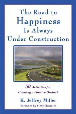 The Road to Happiness Is Always Under Construction: 50 Activities for Creating a Positive Outlook (Paperback)