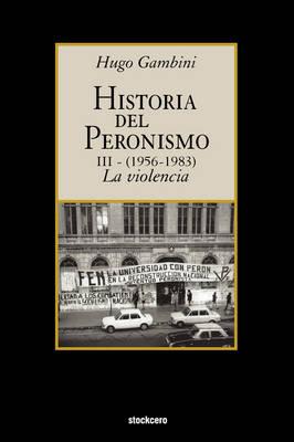 Historia Del Peronismo III (1956-1983)-la Violencia (Paperback)