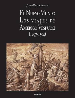 El Nuevo Mundo. Los Viajes de Amerigo Vespucci (1497-1504) (Paperback)