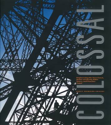 Colossal: Engineering the Suez Canal, Statue of Liberty, Eiffel Tower and Panama Canal (Hardback)