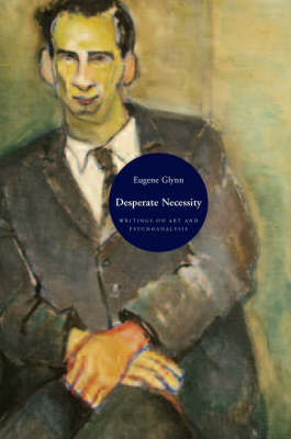 Desperate Necessity: Writings on Art and Creativity in Psychoanalytic Theory (Hardback)