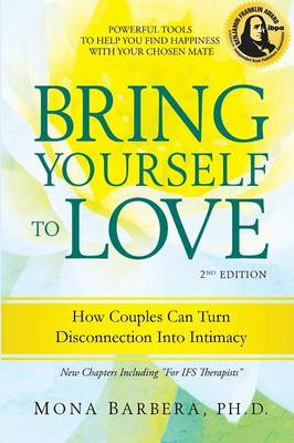 Bring Yourself to Love: How Couples Can Turn Disconnection Into Intimacy (Paperback)