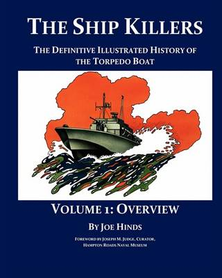 The Definitive Illustrated History of the Torpedo Boat - Volume I, Overview (the Ship Killers) (Paperback)