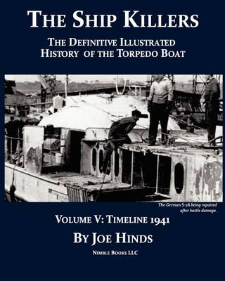 The Definitive Illustrated History of the Torpedo Boat, Volume V: 1941 (the Ship Killers) (Paperback)