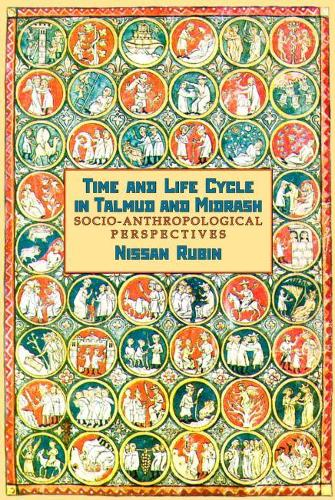 Time and Life Cycle in Talmud and Midrash: Socio-anthropological Perspective (Hardback)