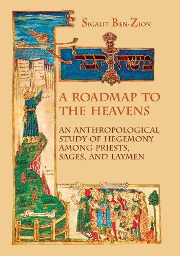 A Roadmap to the Heavens: An Anthropological study of Hegemony among Priests, Sages, and Laymen (Hardback)