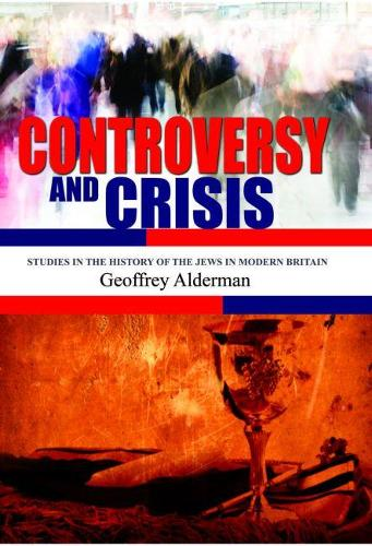 Controversy and Crisis: Studies in the History of Jews in Modern Britain (Hardback)