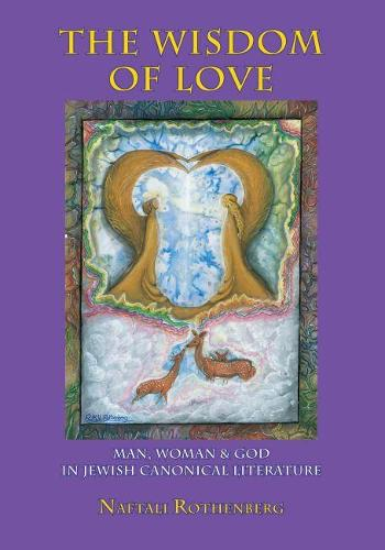 The Wisdom of Love: Man, Woman and God in Jewish canonic Literature (Hardback)