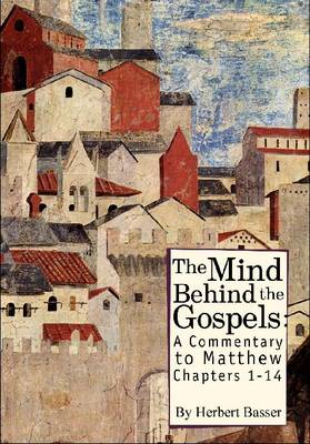 The Mind Behind the Gospels: A Commentary to Mathew 1 - 14 (Hardback)