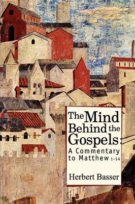 The Mind Behind the Gospels: A Commentary to Mathew 1 - 14 (Paperback)