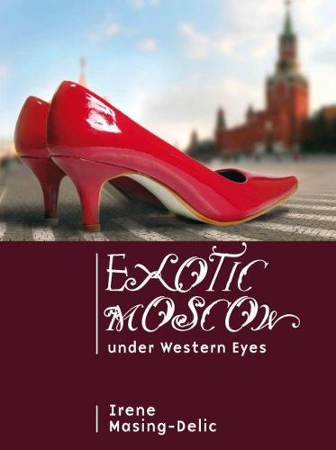 Exotic Moscow under Western Eyes (Hardback)