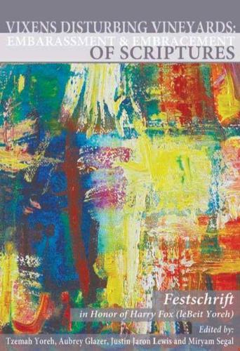 Vixens Disturbing Vineyards: The Embarrassment and Embracement of Scripture: A Festschrift Honoring Harry Fox LeBeit Yoreh (Hardback)