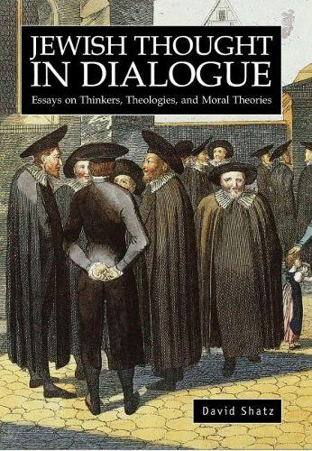 Jewish Thought in Dialogue: Essays on Thinkers, Theologies and Moral Theories (Hardback)