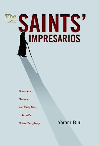 The Saints' Impresarios: Dreamers, Healers, and Holy Men in Israel's Urban Periphery (Hardback)