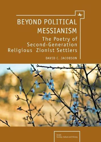 Beyond Political Messianism: The Poetry of Second Generation Religious Zionist Settlers (Hardback)